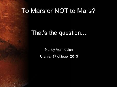 To Mars or NOT to Mars? That's the question… Nancy Vermeulen