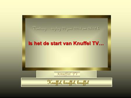 Is het de start van Knuffel TV…