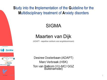 Study into the Implementation of the Guideline for the Multidisciplinary treatment of Anxiety disorders 2-4-2017 SIGMA Maarten van Dijk (ADAPT - expertise.