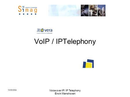 13/09/2004 Voice over IP/ IP Telephony Erwin Manshoven VoIP / IPTelephony.