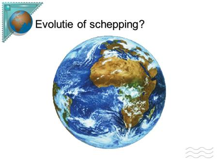 Evolutie of schepping?.