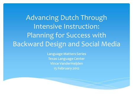 Advancing Dutch Through Intensive Instruction: Planning for Success with Backward Design and Social Media Language Matters Series Texas Language Center.