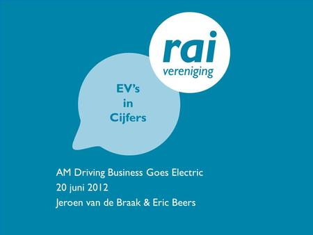 AM Driving Business Goes Electric 20 juni 2012 Jeroen van de Braak & Eric Beers EV's in Cijfers.