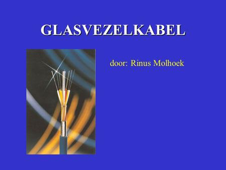 GLASVEZELKABEL door: Rinus Molhoek.