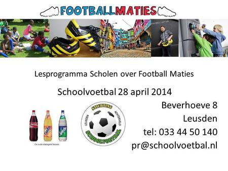 Lesprogramma Scholen over Football Maties Schoolvoetbal 28 april 2014 Beverhoeve 8 Leusden tel: 033 44 50 140