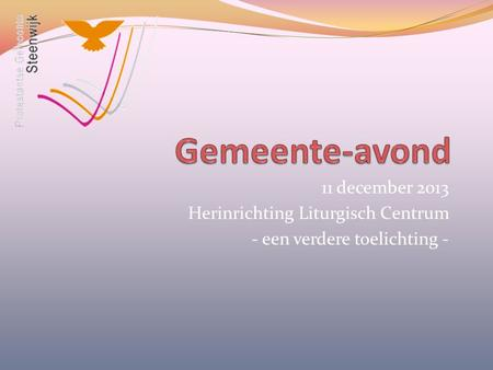 11 december 2013 Herinrichting Liturgisch Centrum - een verdere toelichting -