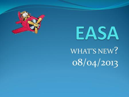 EASA WHAT'S NEW? 08/04/2013.