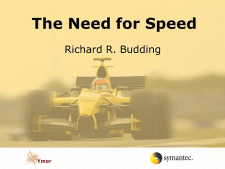 The Need for Speed Richard R. Budding.