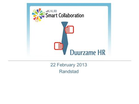 22 February 2013 Randstad. Welcome Who is Who Triple P Bottom Line.