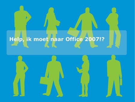 "Help, ik moet naar Office 2007!?. Wat horen wij bij klanten Training ""New UI will cause too big of a loss in productivity"" Training ""New UI will cause."