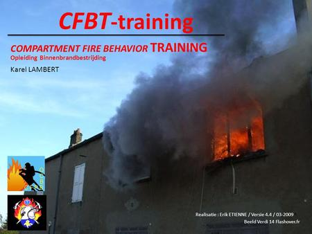 CFBT-training COMPARTMENT FIRE BEHAVIOR TRAINING Karel LAMBERT