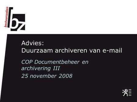 Advies: Duurzaam archiveren van e-mail COP Documentbeheer en archivering III 25 november 2008.