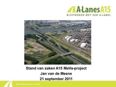 Stand van zaken A15 MaVa-project Jan van de Meene 21 september 2011