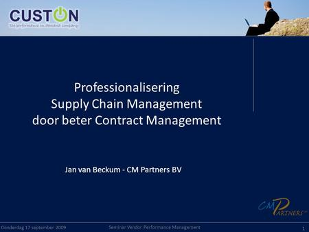 Seminar Vendor Performance Management Donderdag 17 september 2009 1 Professionalisering Supply Chain Management door beter Contract Management Jan van.