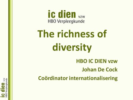 The richness of diversity HBO IC DIEN vzw Johan De Cock Coördinator internationalisering.