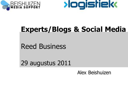 Experts/Blogs & Social Media Reed Business 29 augustus 2011 Alex Beishuizen.