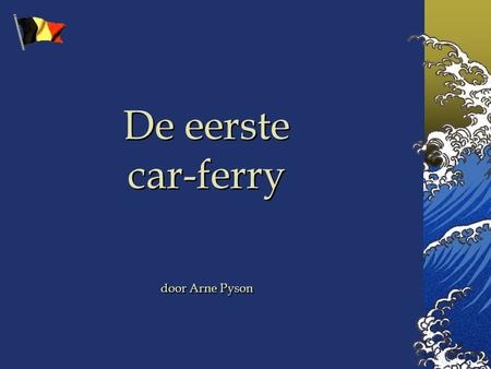 De eerste car-ferry door Arne Pyson.