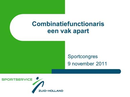 Combinatiefunctionaris een vak apart Sportcongres 9 november 2011.