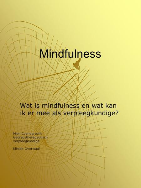 Mindfulness Wat is mindfulness en wat kan