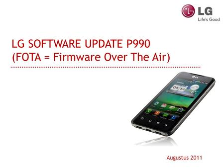 LG SOFTWARE UPDATE P990 (FOTA = Firmware Over The Air) Augustus 2011.