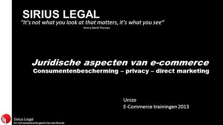 "Sirius Legal De Scheemaecker Bogaerts Van den Brande SIRIUS LEGAL It's not what you look at that matters, it's what you see"" Henry David Thoreau Juridische."