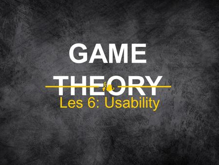 GAME THEORY Les 6: Usability.