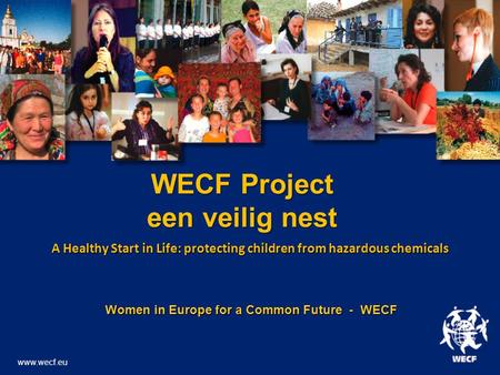 A Healthy Start in Life: protecting children from hazardous chemicals Women in Europe for a Common Future - WECF Women in Europe for a Common Future -
