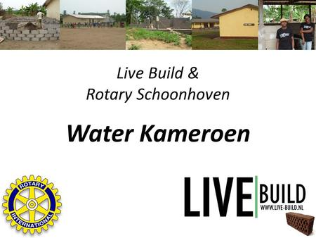 Live Build & Rotary Schoonhoven Water Kameroen. Wie is Live Build Wat doet Live Build? Water in Kameroen Financiën Resultaat Live Build & Rotary Schoonhoven.