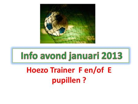 Hoezo Trainer F en/of E pupillen ?