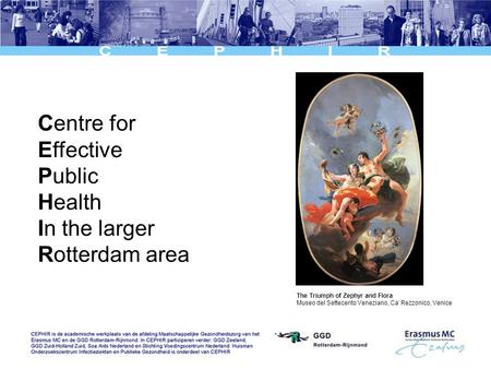 Centre for Effective Public Health In the larger Rotterdam area The Triumph of Zephyr and Flora Museo del Settecento Veneziano, Ca' Rezzonico, Venice.