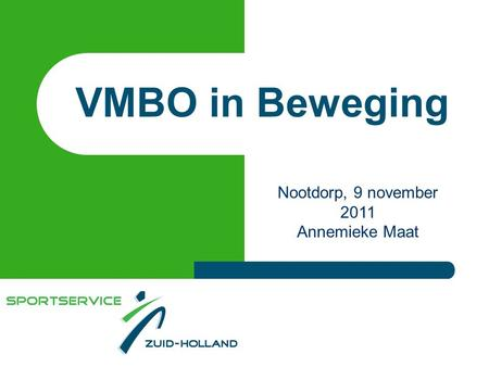 VMBO in Beweging Nootdorp, 9 november 2011 Annemieke Maat.