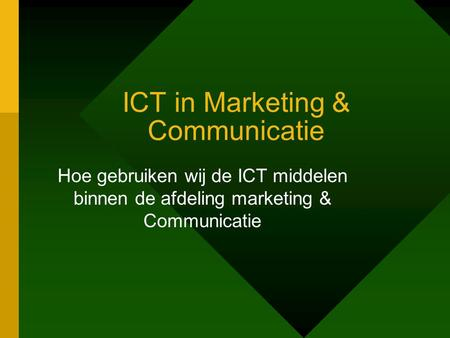 ICT in Marketing & Communicatie Hoe gebruiken wij de ICT middelen binnen de afdeling marketing & Communicatie.