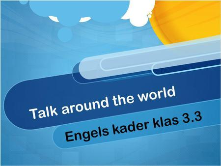 Talk around the world Engels kader klas 3.3. Talk around the world Work in groups of three Study culture of English speaking countries Practise speaking.