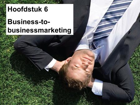 Hoofdstuk 6 Business-to-businessmarketing.