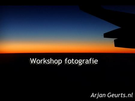 Workshop fotografie Arjan Geurts.nl 4/4/2017.