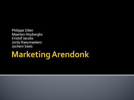 Marketing Arendonk Philippe Dilen Maarten Hoyberghs Kristof Jacobs
