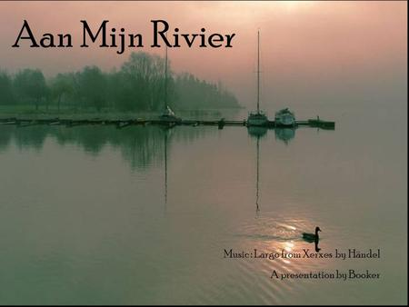 Aan Mijn Rivier Music : Largo from Xerxes by Händel