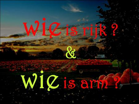 Wie is rijk ? & wie is arm ?.