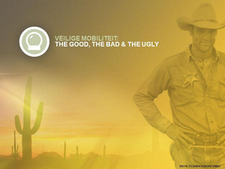 VEILIGE MOBILITEIT: THE GOOD, THE BAD & THE UGLY BRON: TOSHIBA EUROPE GMBH.