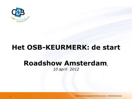 Het OSB-KEURMERK: de start Roadshow Amsterdam, 10 april 2012 1.