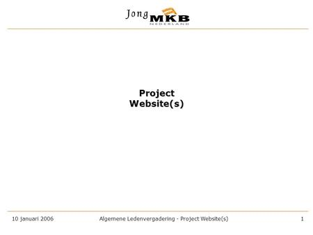 10 januari 2006 Algemene Ledenvergadering - Project Website(s) 1 Project Website(s)