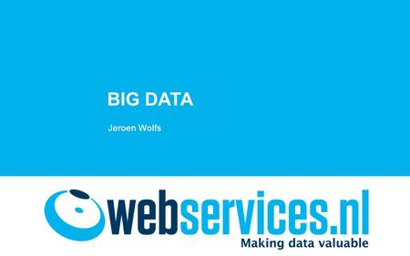 BIG DATA Jeroen Wolfs. Agenda •Big data •Check-out & big data •Toepassingen van big data in eCommerce.