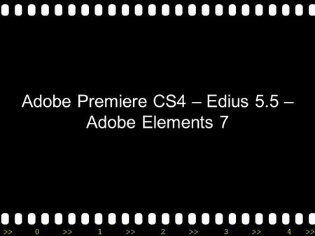 >>0 >>1 >> 2 >> 3 >> 4 >> Adobe Premiere CS4 – Edius 5.5 – Adobe Elements 7.
