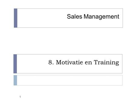 Sales Management 8. Motivatie en Training.