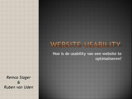 Hoe is de usability van een website te optimaliseren? Remco Slager & Ruben van Uden.