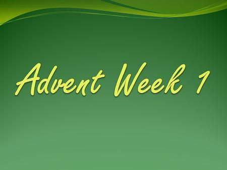 Advent Week 1.