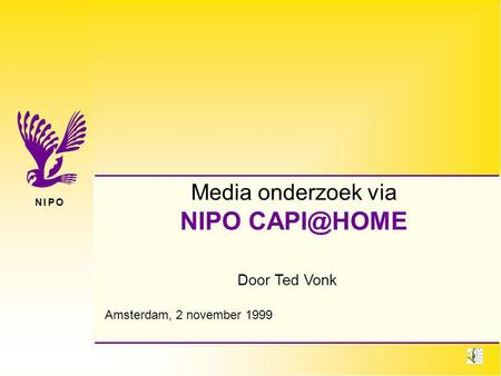 N I P ON I P O Door Ted Vonk Media onderzoek via NIPO Amsterdam, 2 november 1999.