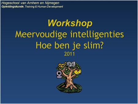 Workshop Meervoudige intelligenties Hoe ben je slim? 2011