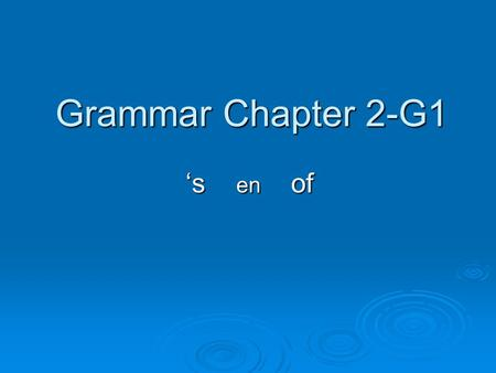 Grammar Chapter 2-G1 's en of.