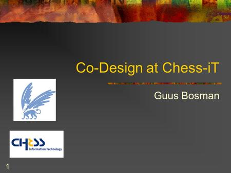 1 Co-Design at Chess-iT Guus Bosman. 2 Afstuderen bij Chess Net.Footworks tot augustus 2003 Afstuderen augustus 2003 tot maart 2004 Chess full-time vanaf.